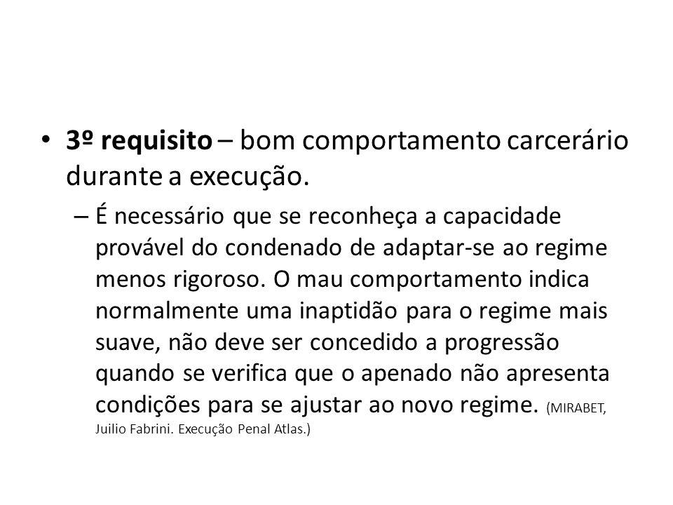 3º requisito – bom comportamento carcerário durante a execução. – É necessário que se reconheça a capacidade provável do condenado de adaptar-se ao re