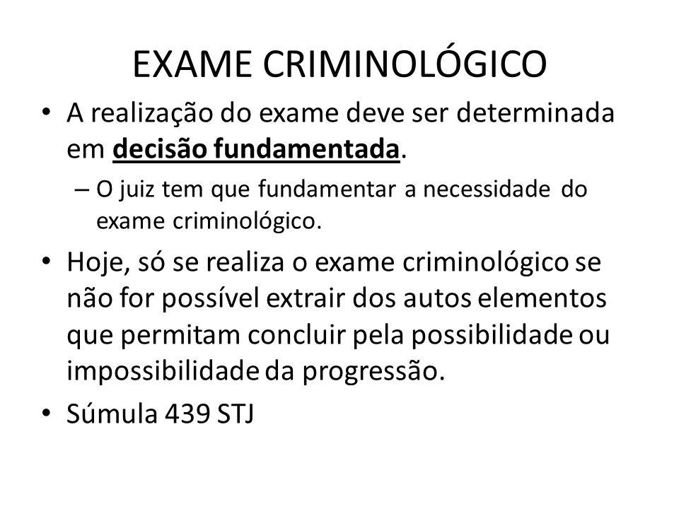 EXAME CRIMINOLÓGICO A realização do exame deve ser determinada em decisão fundamentada. – O juiz tem que fundamentar a necessidade do exame criminológ