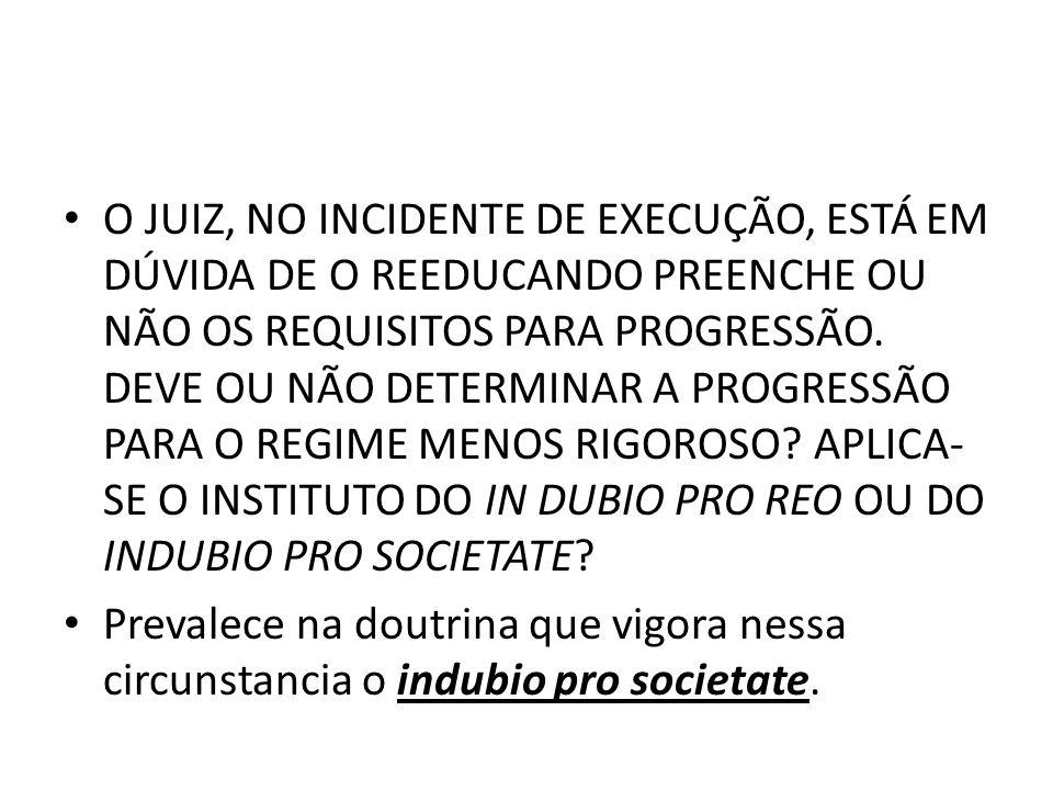O JUIZ, NO INCIDENTE DE EXECUÇÃO, ESTÁ EM DÚVIDA DE O REEDUCANDO PREENCHE OU NÃO OS REQUISITOS PARA PROGRESSÃO. DEVE OU NÃO DETERMINAR A PROGRESSÃO PA