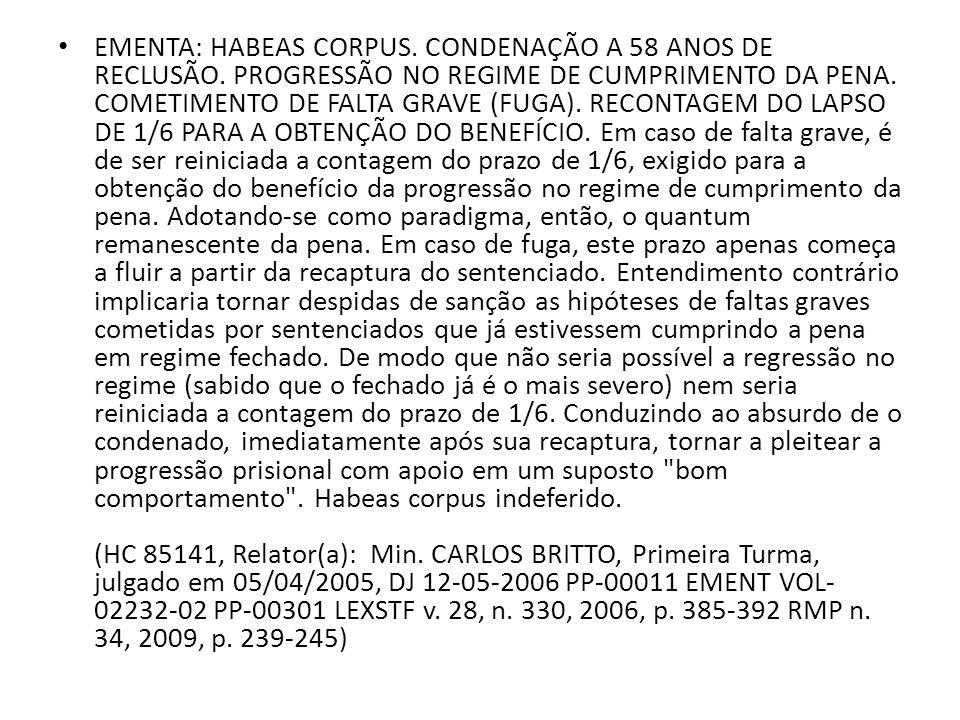 EMENTA: HABEAS CORPUS. CONDENAÇÃO A 58 ANOS DE RECLUSÃO. PROGRESSÃO NO REGIME DE CUMPRIMENTO DA PENA. COMETIMENTO DE FALTA GRAVE (FUGA). RECONTAGEM DO