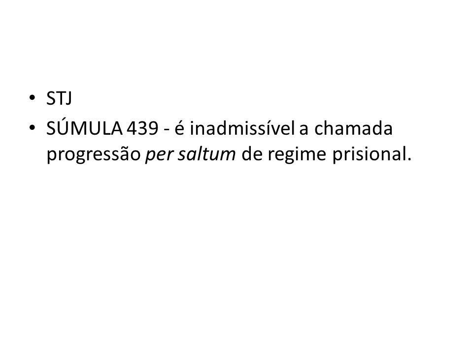 STJ SÚMULA 439 - é inadmissível a chamada progressão per saltum de regime prisional.
