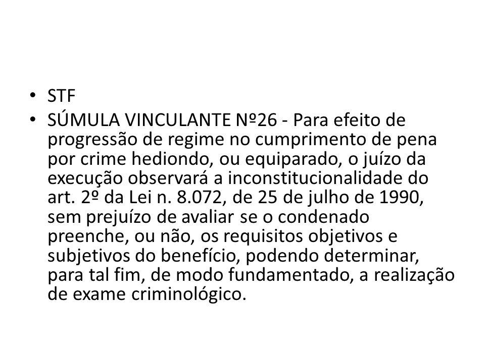 STF SÚMULA VINCULANTE Nº26 - Para efeito de progressão de regime no cumprimento de pena por crime hediondo, ou equiparado, o juízo da execução observa