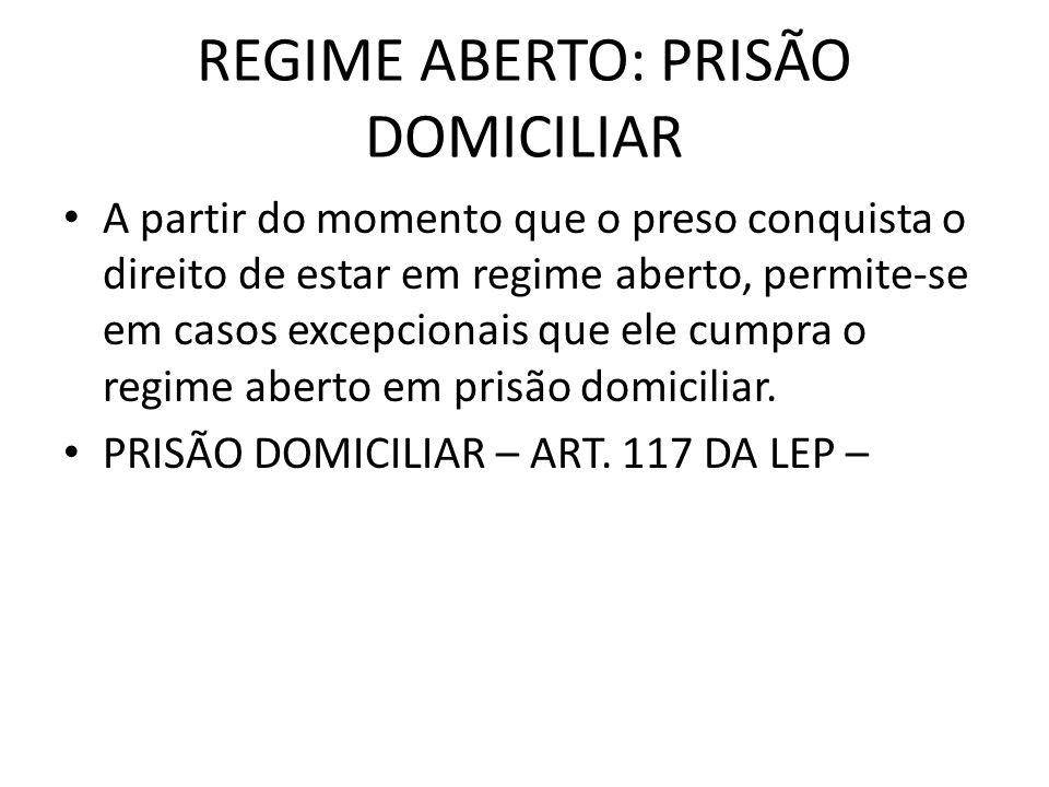 REGIME ABERTO: PRISÃO DOMICILIAR A partir do momento que o preso conquista o direito de estar em regime aberto, permite-se em casos excepcionais que e