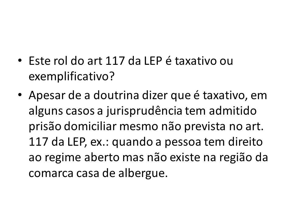 Este rol do art 117 da LEP é taxativo ou exemplificativo? Apesar de a doutrina dizer que é taxativo, em alguns casos a jurisprudência tem admitido pri