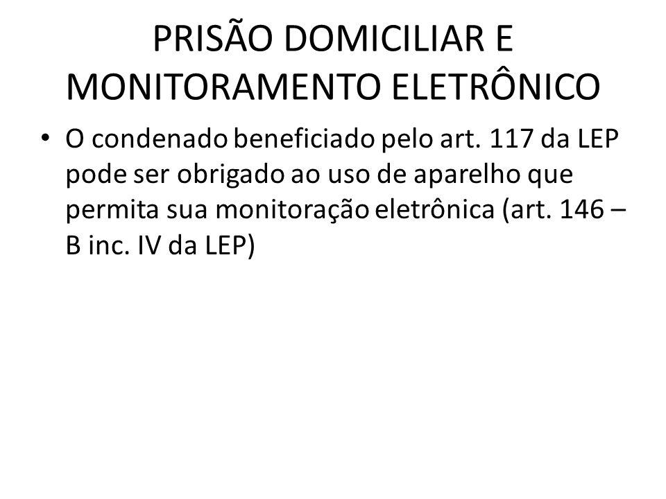PRISÃO DOMICILIAR E MONITORAMENTO ELETRÔNICO O condenado beneficiado pelo art. 117 da LEP pode ser obrigado ao uso de aparelho que permita sua monitor