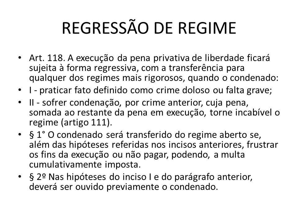 REGRESSÃO DE REGIME Art. 118. A execução da pena privativa de liberdade ficará sujeita à forma regressiva, com a transferência para qualquer dos regim
