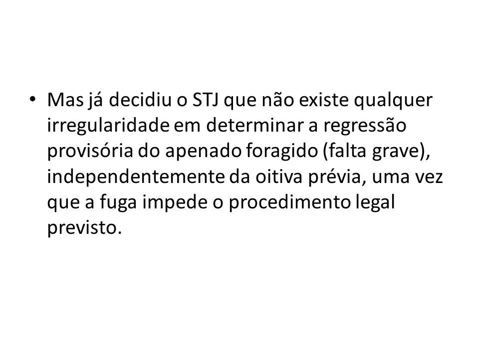Mas já decidiu o STJ que não existe qualquer irregularidade em determinar a regressão provisória do apenado foragido (falta grave), independentemente