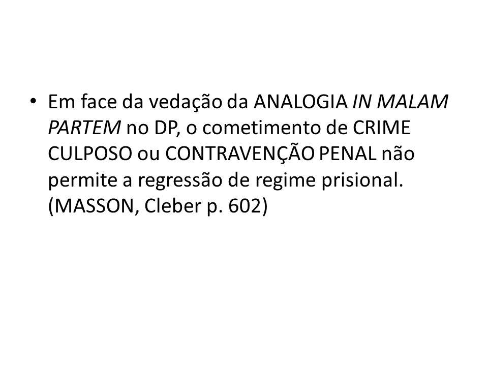 Em face da vedação da ANALOGIA IN MALAM PARTEM no DP, o cometimento de CRIME CULPOSO ou CONTRAVENÇÃO PENAL não permite a regressão de regime prisional