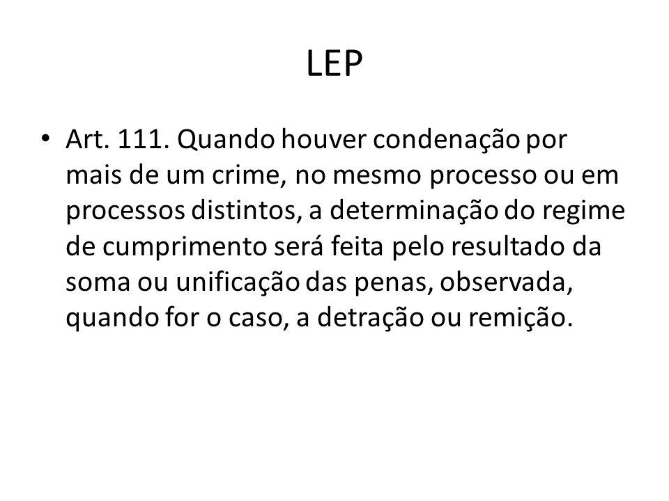LEP Art. 111. Quando houver condenação por mais de um crime, no mesmo processo ou em processos distintos, a determinação do regime de cumprimento será