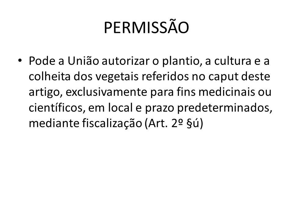 PERMISSÃO Pode a União autorizar o plantio, a cultura e a colheita dos vegetais referidos no caput deste artigo, exclusivamente para fins medicinais o