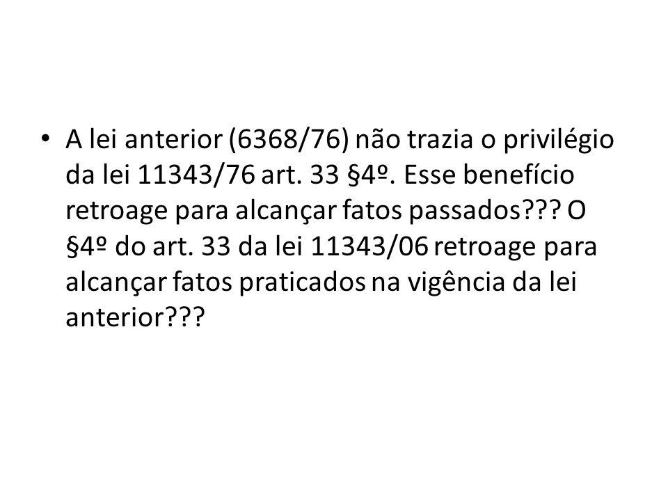 A lei anterior (6368/76) não trazia o privilégio da lei 11343/76 art. 33 §4º. Esse benefício retroage para alcançar fatos passados??? O §4º do art. 33