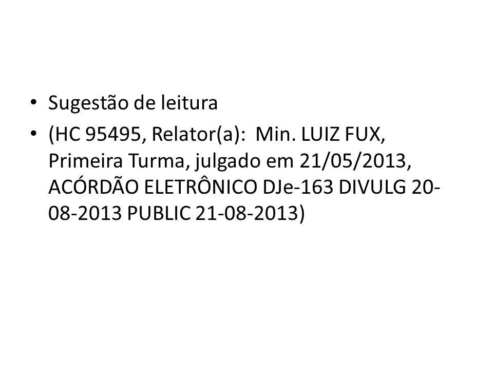 Sugestão de leitura (HC 95495, Relator(a): Min. LUIZ FUX, Primeira Turma, julgado em 21/05/2013, ACÓRDÃO ELETRÔNICO DJe-163 DIVULG 20- 08-2013 PUBLIC