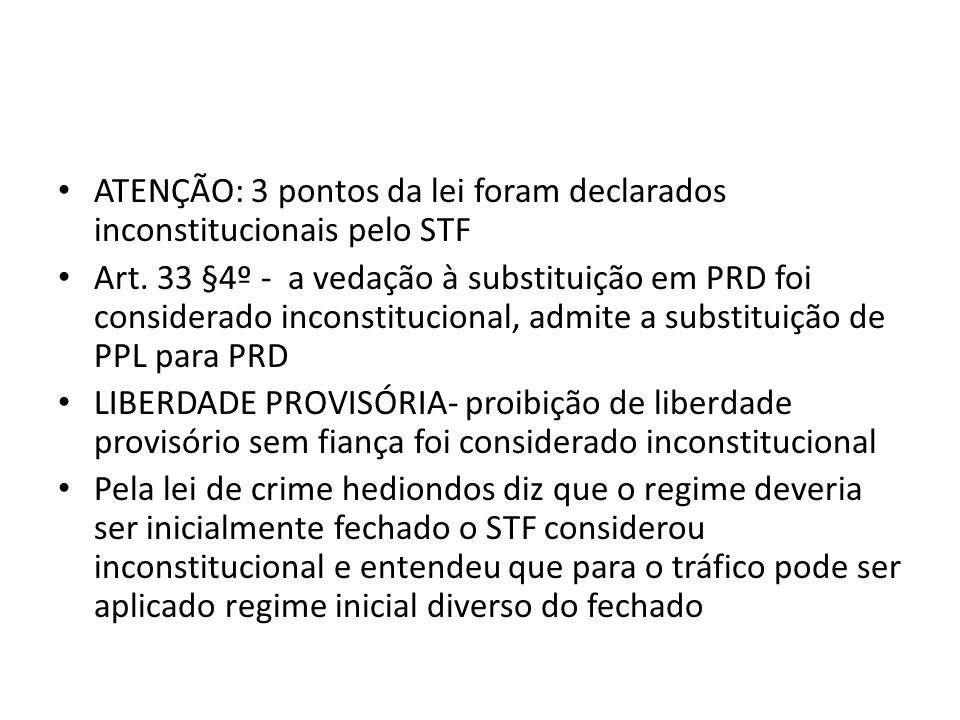 ATENÇÃO: 3 pontos da lei foram declarados inconstitucionais pelo STF Art. 33 §4º - a vedação à substituição em PRD foi considerado inconstitucional, a