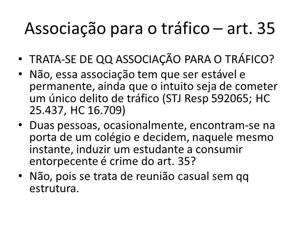 Associação para o tráfico – art. 35 TRATA-SE DE QQ ASSOCIAÇÃO PARA O TRÁFICO? Não, essa associação tem que ser estável e permanente, ainda que o intui