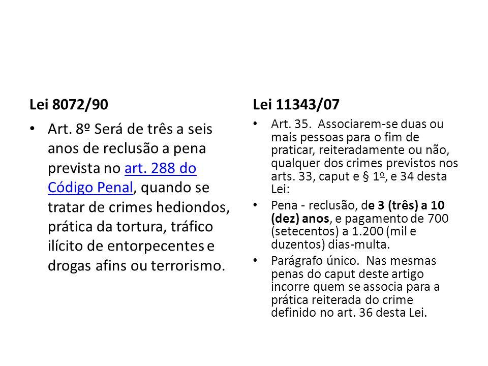 Lei 8072/90 Art. 8º Será de três a seis anos de reclusão a pena prevista no art. 288 do Código Penal, quando se tratar de crimes hediondos, prática da