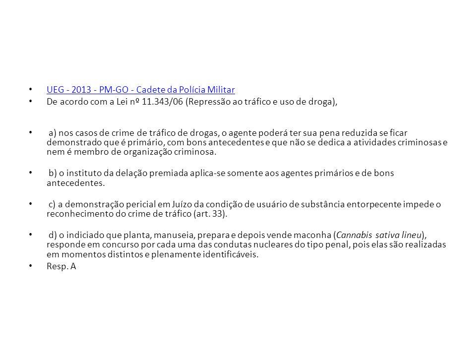 UEG - 2013 - PM-GO - Cadete da Polícia Militar De acordo com a Lei nº 11.343/06 (Repressão ao tráfico e uso de droga), a) nos casos de crime de tráfic
