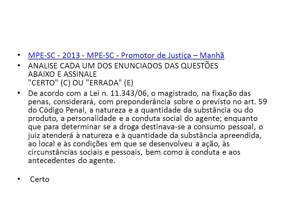 MPE-SC - 2013 - MPE-SC - Promotor de Justiça – Manhã ANALISE CADA UM DOS ENUNCIADOS DAS QUESTÕES ABAIXO E ASSINALE