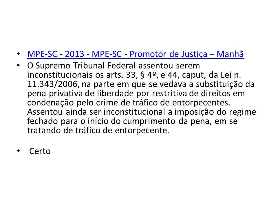 MPE-SC - 2013 - MPE-SC - Promotor de Justiça – Manhã O Supremo Tribunal Federal assentou serem inconstitucionais os arts. 33, § 4º, e 44, caput, da Le
