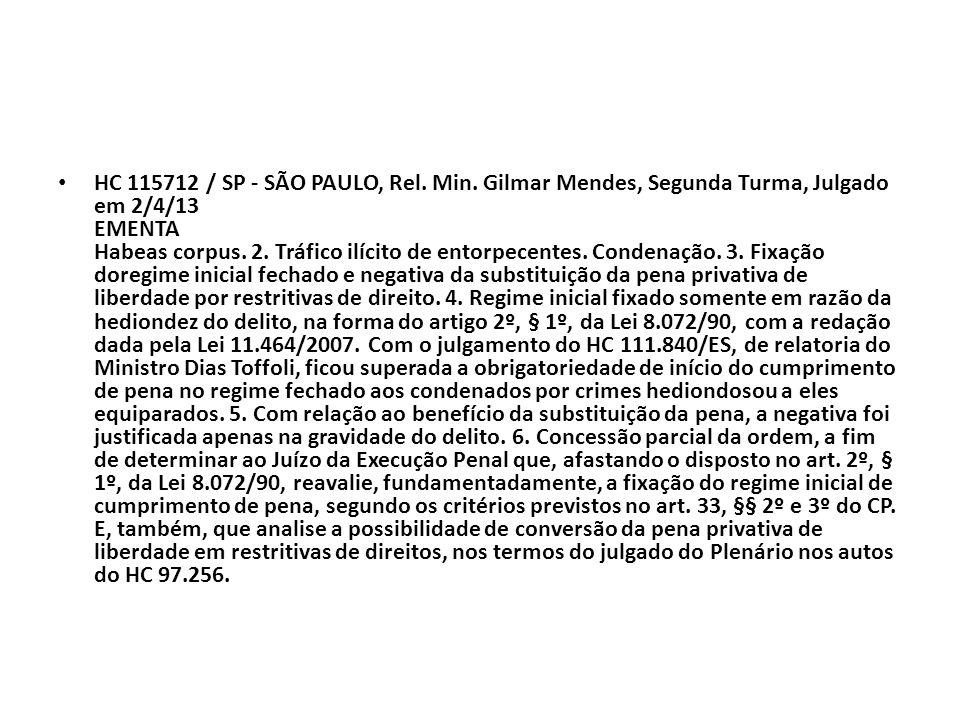 HC 115712 / SP - SÃO PAULO, Rel. Min. Gilmar Mendes, Segunda Turma, Julgado em 2/4/13 EMENTA Habeas corpus. 2. Tráfico ilícito de entorpecentes. Conde