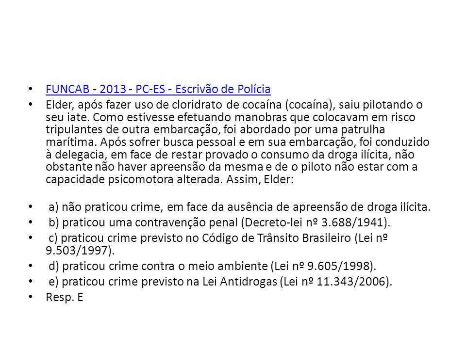 FUNCAB - 2013 - PC-ES - Escrivão de Polícia Elder, após fazer uso de cloridrato de cocaína (cocaína), saiu pilotando o seu iate. Como estivesse efetua