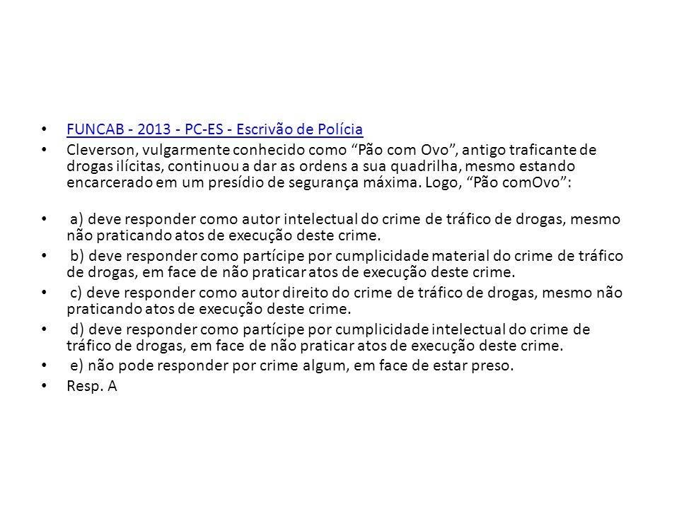 FUNCAB - 2013 - PC-ES - Escrivão de Polícia Cleverson, vulgarmente conhecido como Pão com Ovo, antigo traficante de drogas ilícitas, continuou a dar a