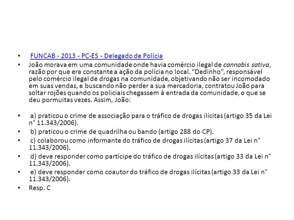 FUNCAB - 2013 - PC-ES - Delegado de Polícia João morava em uma comunidade onde havia comércio ilegal de cannabis sativa, razão por que era constante a