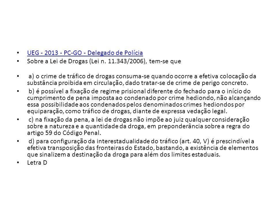 UEG - 2013 - PC-GO - Delegado de Polícia Sobre a Lei de Drogas (Lei n. 11.343/2006), tem-se que a) o crime de tráfico de drogas consuma-se quando ocor