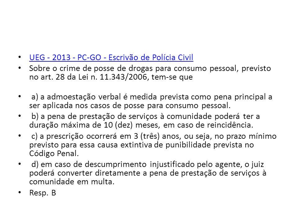 UEG - 2013 - PC-GO - Escrivão de Polícia Civil Sobre o crime de posse de drogas para consumo pessoal, previsto no art. 28 da Lei n. 11.343/2006, tem-s