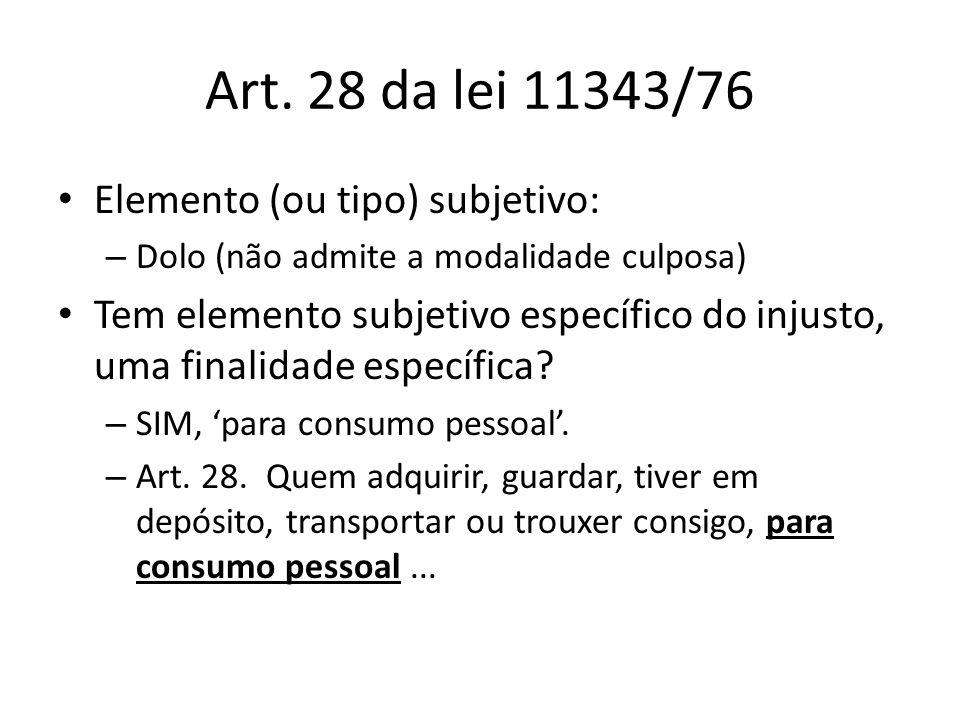 Art. 28 da lei 11343/76 Elemento (ou tipo) subjetivo: – Dolo (não admite a modalidade culposa) Tem elemento subjetivo específico do injusto, uma final