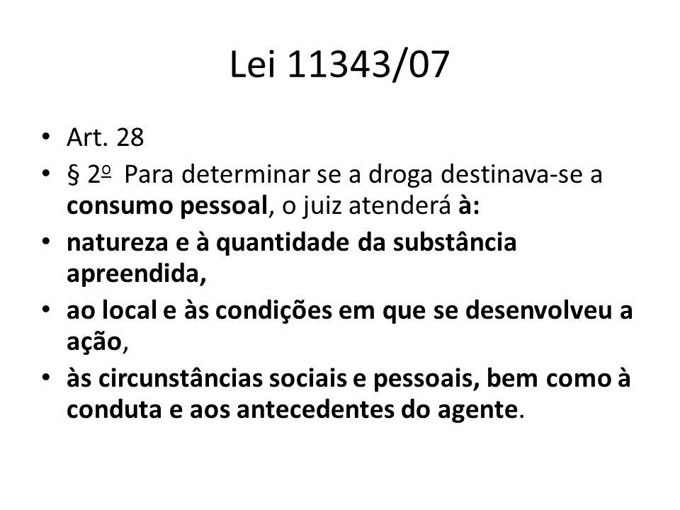 Lei 11343/07 Art. 28 § 2 o Para determinar se a droga destinava-se a consumo pessoal, o juiz atenderá à: natureza e à quantidade da substância apreend