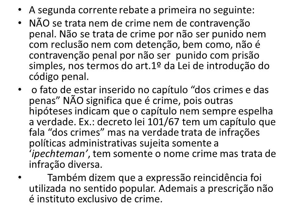 A segunda corrente rebate a primeira no seguinte: NÃO se trata nem de crime nem de contravenção penal. Não se trata de crime por não ser punido nem co
