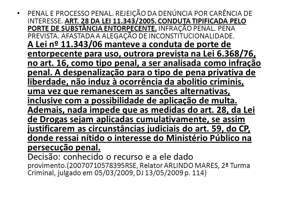 PENAL E PROCESSO PENAL. REJEIÇÃO DA DENÚNCIA POR CARÊNCIA DE INTERESSE. ART. 28 DA LEI 11.343/2005. CONDUTA TIPIFICADA PELO PORTE DE SUBSTÂNCIA ENTORP