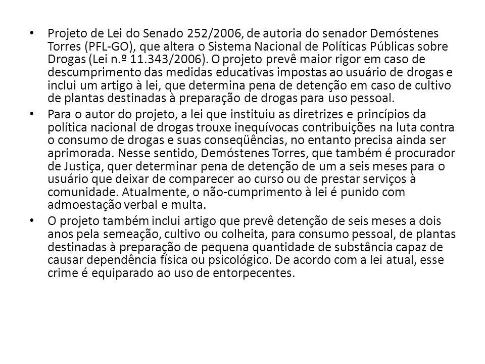 Projeto de Lei do Senado 252/2006, de autoria do senador Demóstenes Torres (PFL-GO), que altera o Sistema Nacional de Políticas Públicas sobre Drogas