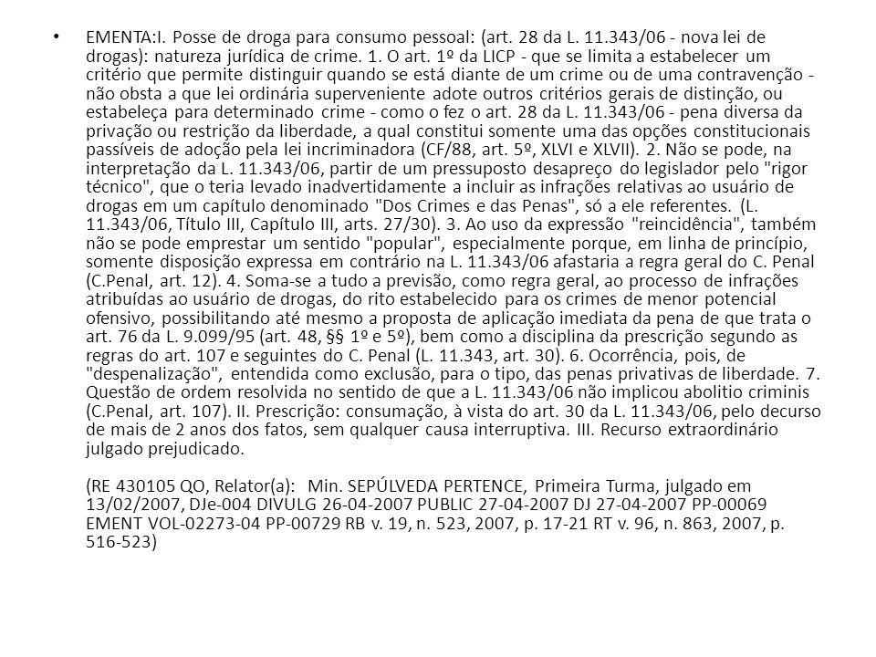 EMENTA:I. Posse de droga para consumo pessoal: (art. 28 da L. 11.343/06 - nova lei de drogas): natureza jurídica de crime. 1. O art. 1º da LICP - que