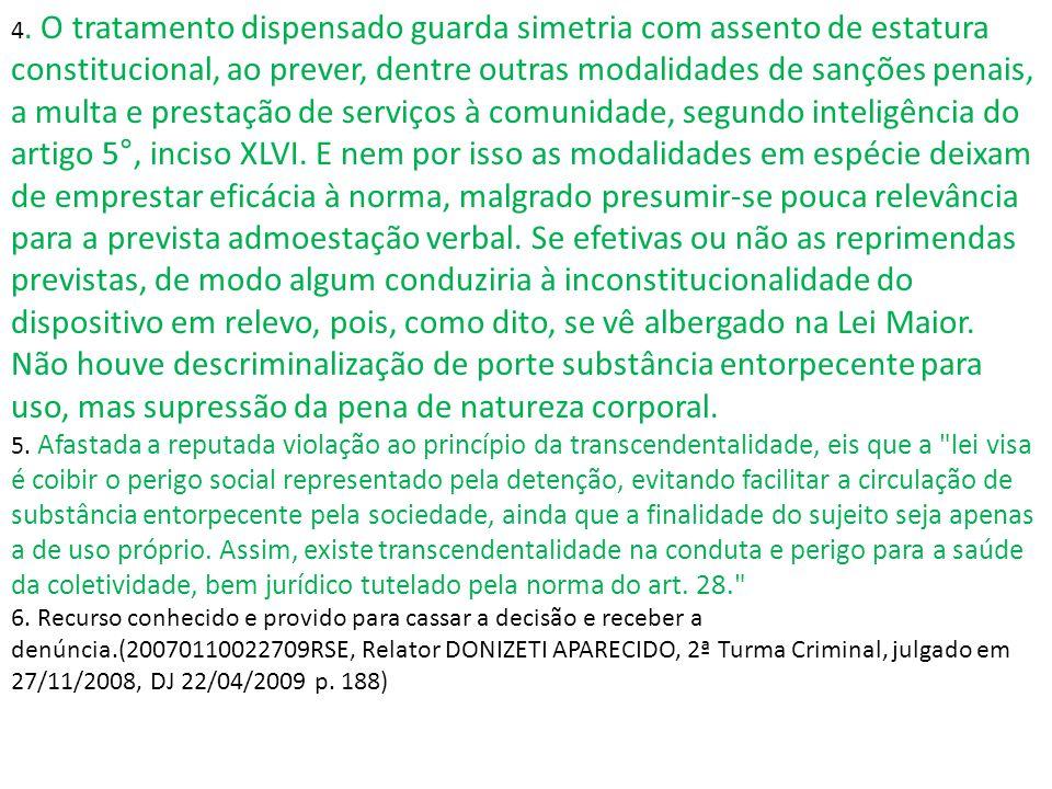 4. O tratamento dispensado guarda simetria com assento de estatura constitucional, ao prever, dentre outras modalidades de sanções penais, a multa e p