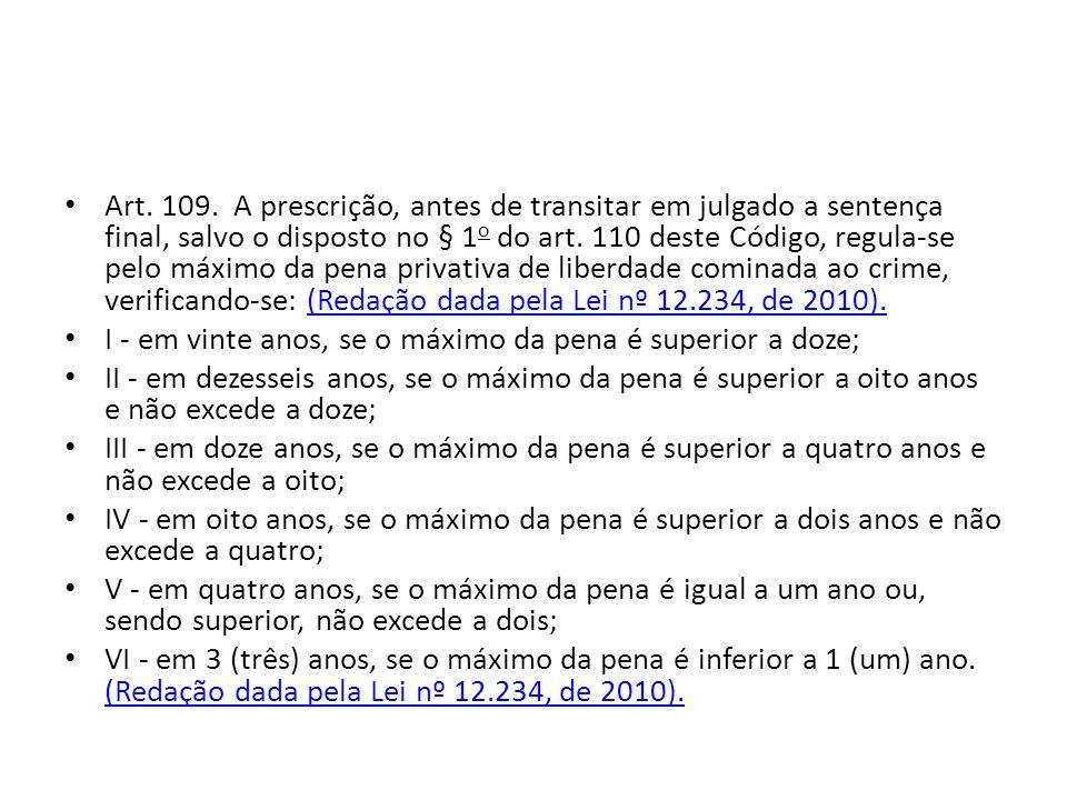 Art. 109. A prescrição, antes de transitar em julgado a sentença final, salvo o disposto no § 1 o do art. 110 deste Código, regula-se pelo máximo da p