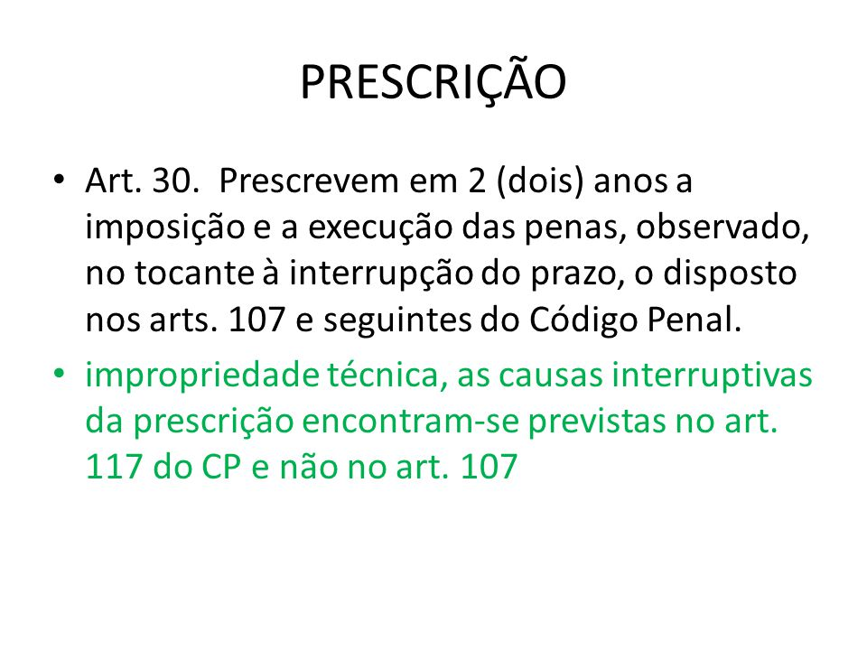 PRESCRIÇÃO Art. 30. Prescrevem em 2 (dois) anos a imposição e a execução das penas, observado, no tocante à interrupção do prazo, o disposto nos arts.