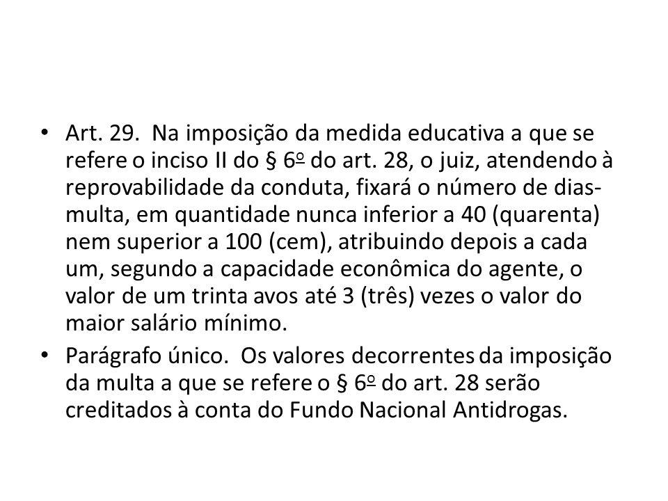 Art. 29. Na imposição da medida educativa a que se refere o inciso II do § 6 o do art. 28, o juiz, atendendo à reprovabilidade da conduta, fixará o nú