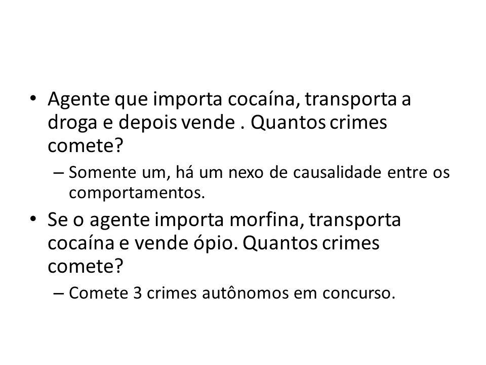Agente que importa cocaína, transporta a droga e depois vende. Quantos crimes comete? – Somente um, há um nexo de causalidade entre os comportamentos.