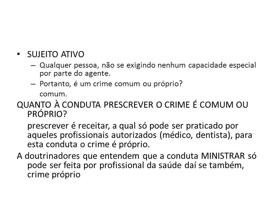 SUJEITO ATIVO – Qualquer pessoa, não se exigindo nenhum capacidade especial por parte do agente. – Portanto, é um crime comum ou próprio? comum. QUANT