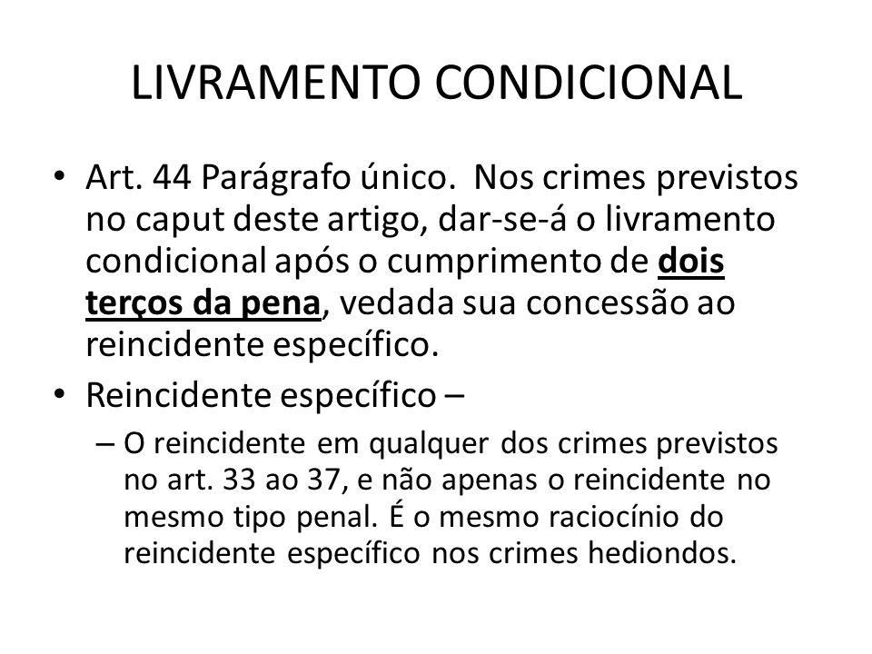 LIVRAMENTO CONDICIONAL Art. 44 Parágrafo único. Nos crimes previstos no caput deste artigo, dar-se-á o livramento condicional após o cumprimento de do