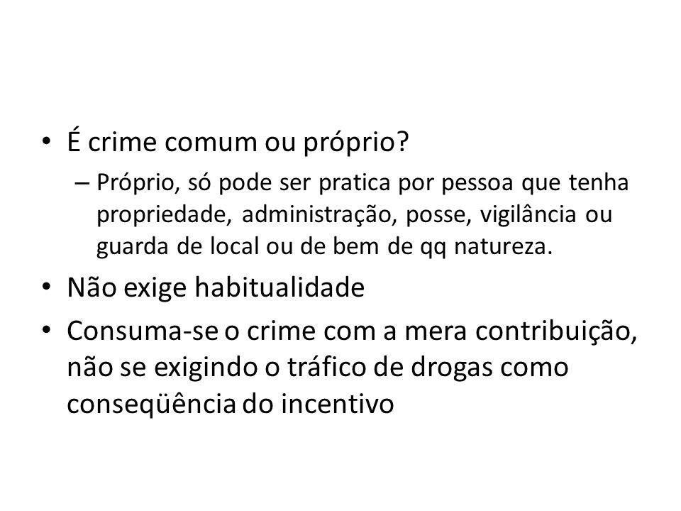 É crime comum ou próprio? – Próprio, só pode ser pratica por pessoa que tenha propriedade, administração, posse, vigilância ou guarda de local ou de b