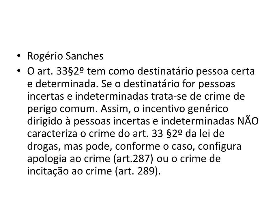 Rogério Sanches O art. 33§2º tem como destinatário pessoa certa e determinada. Se o destinatário for pessoas incertas e indeterminadas trata-se de cri
