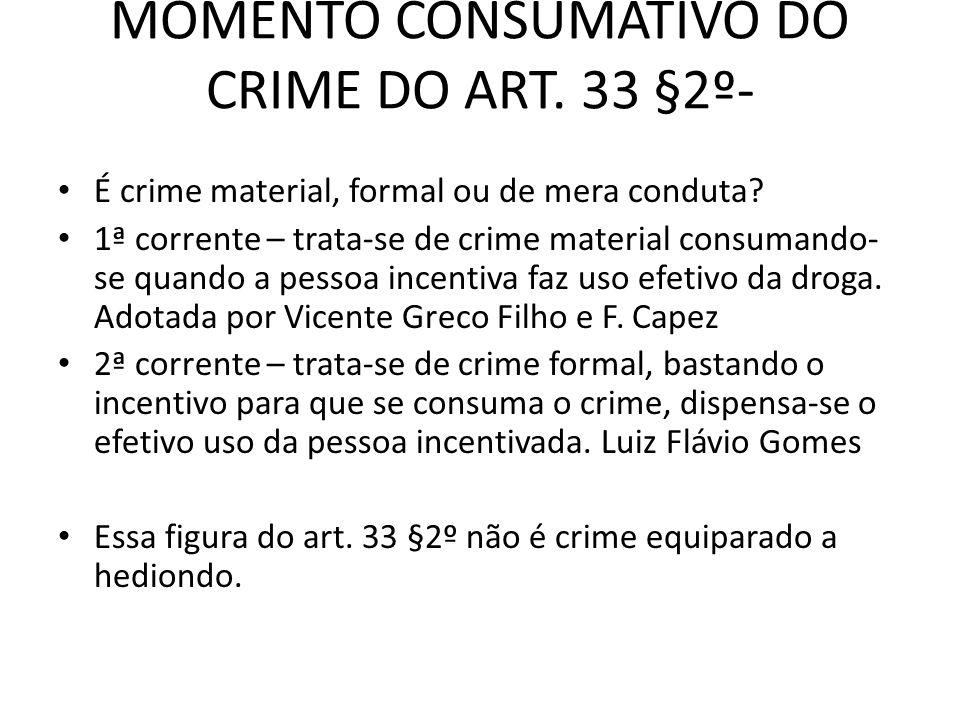 MOMENTO CONSUMATIVO DO CRIME DO ART. 33 §2º- É crime material, formal ou de mera conduta? 1ª corrente – trata-se de crime material consumando- se quan