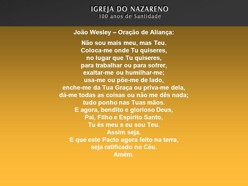 João Wesley – Oração de Aliança: Não sou mais meu, mas Teu. Coloca-me onde Tu quiseres, no lugar que Tu quiseres, para trabalhar ou para sofrer, exalt