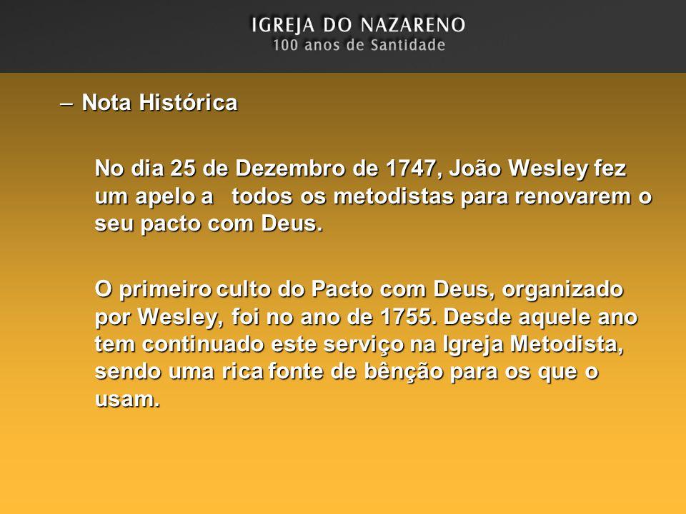 –Nota Histórica No dia 25 de Dezembro de 1747, João Wesley fez um apelo a todos os metodistas para renovarem o seu pacto com Deus. O primeiro culto do