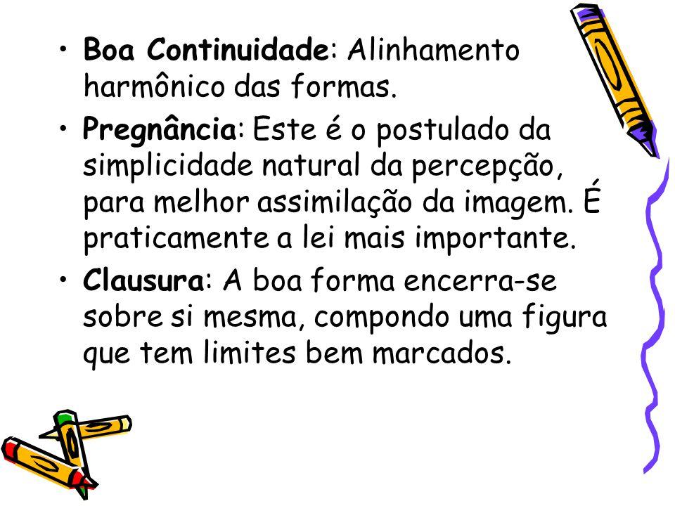 Boa Continuidade: Alinhamento harmônico das formas. Pregnância: Este é o postulado da simplicidade natural da percepção, para melhor assimilação da im