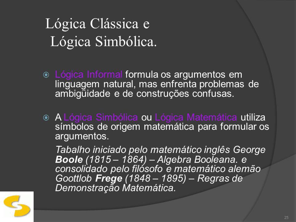 Lógica Clássica e Lógica Simbólica. Lógica Informal formula os argumentos em linguagem natural, mas enfrenta problemas de ambigüidade e de construções