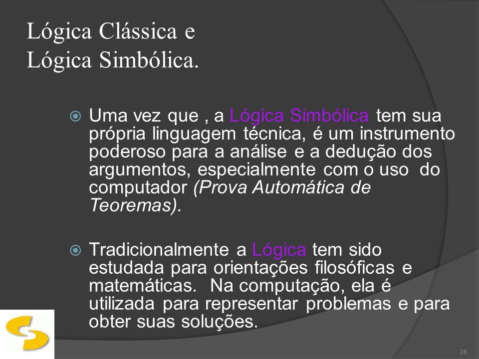 Lógica Clássica e Lógica Simbólica. Uma vez que, a Lógica Simbólica tem sua própria linguagem técnica, é um instrumento poderoso para a análise e a de