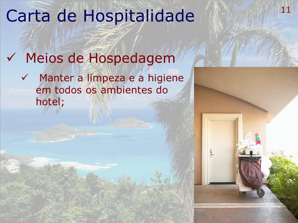 12 Carta de Hospitalidade Meios de Hospedagem Manter uma boa postura e aparência pessoal (higiene e uniforme) de todos os colaboradores do hotel;